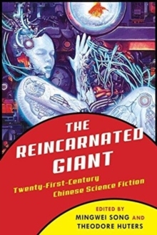 The Reincarnated Giant : An Anthology of Twenty-First-Century Chinese Science Fiction, Paperback / softback Book