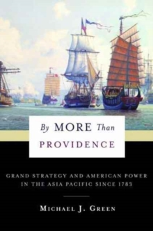 By More Than Providence : Grand Strategy and American Power in the Asia Pacific Since 1783, Hardback Book