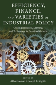 Efficiency, Finance, and Varieties of Industrial Policy : Guiding Resources, Learning, and Technology for Sustained Growth, Hardback Book