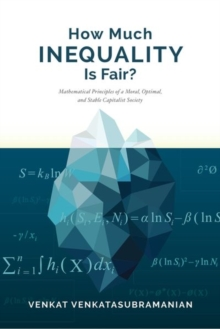 How Much Inequality Is Fair? : Mathematical Principles of a Moral, Optimal, and Stable Capitalist Society, Hardback Book