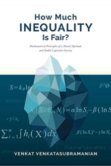 How Much Inequality Is Fair? : Mathematical Principles of a Moral, Optimal, and Stable Capitalist Society, Paperback / softback Book