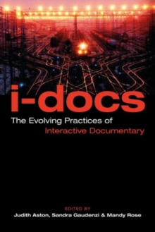 I-Docs : The Evolving Practices of Interactive Documentary, Hardback Book
