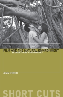 Film and the Natural Environment : Elements and Atmospheres, Paperback Book