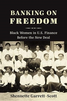 Banking on Freedom : Black Women in U.S. Finance Before the New Deal, Paperback / softback Book