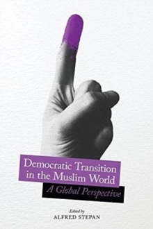 Democratic Transition in the Muslim World : A Global Perspective, Hardback Book