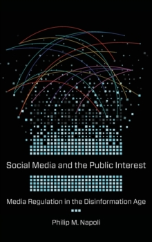 Social Media and the Public Interest : Media Regulation in the Disinformation Age, Hardback Book