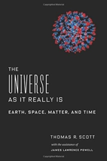 The Universe as It Really Is : Earth, Space, Matter, and Time, Hardback Book