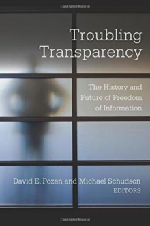 Troubling Transparency : The History and Future of Freedom of Information, Paperback / softback Book