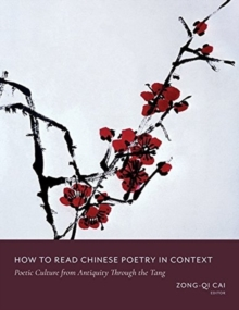 How to Read Chinese Poetry in Context : Poetic Culture from Antiquity Through the Tang, Paperback / softback Book