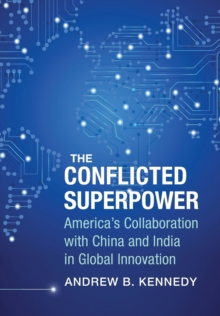 The Conflicted Superpower : America's Collaboration with China and India in Global Innovation, Hardback Book