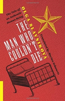 The Man Who Couldn't Die : The Tale of an Authentic Human Being, Paperback / softback Book