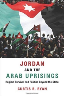 Jordan and the Arab Uprisings : Regime Survival and Politics Beyond the State, Paperback / softback Book
