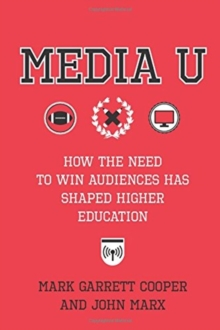 Media U : How the Need to Win Audiences Has Shaped Higher Education, Paperback / softback Book