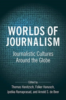 Worlds of Journalism : Journalistic Cultures Around the Globe, Hardback Book