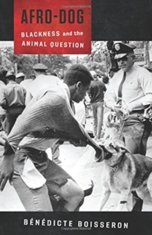 Afro-Dog : Blackness and the Animal Question, Paperback / softback Book