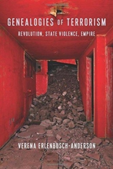 Genealogies of Terrorism : Revolution, State Violence, Empire, Paperback / softback Book