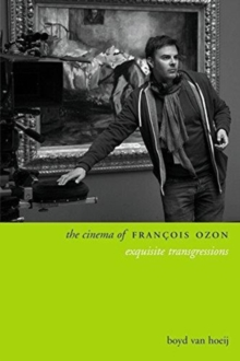 The Cinema of Francois Ozon : Exquisite Transgressions, Hardback Book