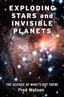 Exploding Stars and Invisible Planets : The Science of What's Out There, Hardback Book