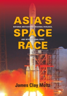 Asia's Space Race : National Motivations, Regional Rivalries, and International Risks, EPUB eBook