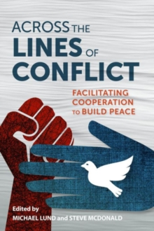 Across the Lines of Conflict : Facilitating Cooperation to Build Peace, Hardback Book