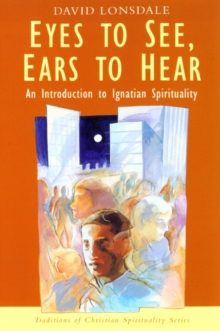 Eyes to See, Ears to Hear : Introduction to Ignatian Spirituality, Paperback Book