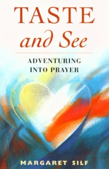 Taste and See : Adventuring into Prayer, Paperback Book