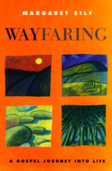Wayfaring : A Gospel Journey into Life, Paperback Book