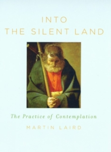 Into the Silent Land : The Practice of Contemplation, Paperback Book