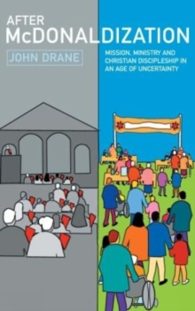 After McDonaldization : Mission, Ministry and Christian Discipleship in an Age of Uncertainty, Paperback Book
