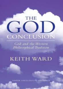 The God Conclusion : God and the Western Philosophical Tradition, Paperback / softback Book
