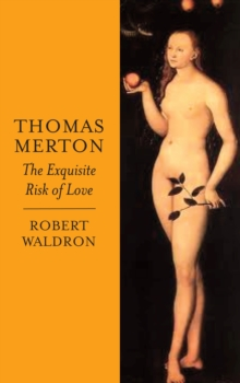 Thomas Merton: The Exquisite Risk of Love : The Chronicle of a Monastic Romance, Paperback Book