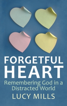 Forgetful Heart : Remembering God in a Distracted World, Paperback / softback Book