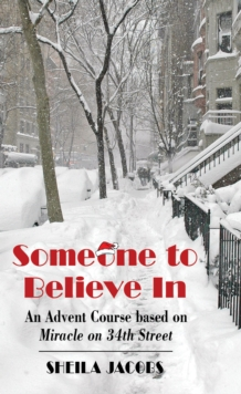 Someone to Believe in : An Advent Course Based on Miracle on 34th Street, Paperback Book