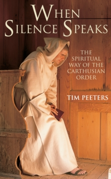 When Silence Speaks : The Spiritual Way of the Carthusian Order, Paperback Book