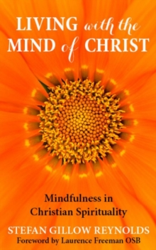 Living with the Mind of Christ : Mindfulness and Christian Spirituality, Paperback Book