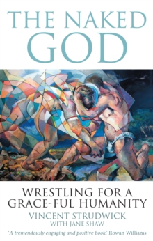 The Naked God : Wrestling for a grace-ful humanity, Paperback / softback Book