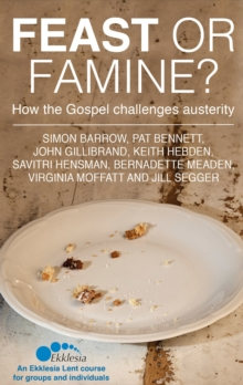 Feast or Famine : How the Gospel challenges austerity - an Ekklesia Lent course for groups and individuals, Paperback Book