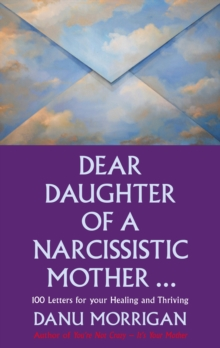 Dear Daughter of a Narcissistic Mother : 100 letters for your Healing and Thriving, Paperback / softback Book