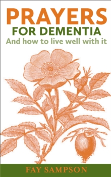Prayers for Dementia : And how to live well with it, Paperback / softback Book