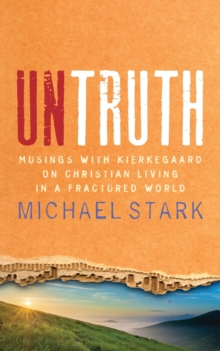 Untruth : Musing with Kierkegaard on Christian Living in a Fractured World, Paperback Book