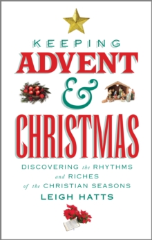Keeping Advent and Christmas : Discovering the Rhythms and Riches of the Christian Seasons, Paperback / softback Book