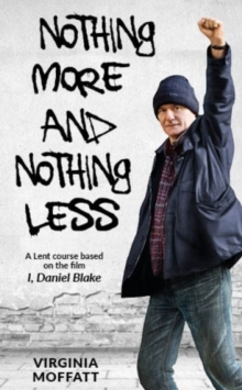Nothing More and Nothing Less : A Lent Course based on the film I, Daniel Blake, Paperback Book
