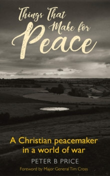 Things That Make For Peace : A Christian peacemaker in a world of war, Paperback / softback Book