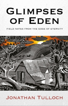Glimpses of Eden : Field notes from the edge of eternity, Paperback / softback Book