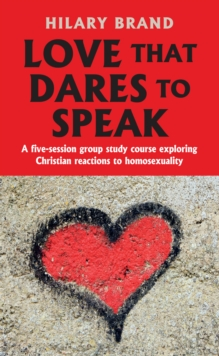 Love That Dares To Speak : A group study course exploring Christian reactions to homosexuality, Electronic book text Book