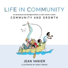 Life in Community : An illustrated and abridged edition of Jean Vanier's classic Community and Growth, Paperback / softback Book