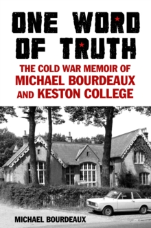 One Word of Truth : The Cold War Memoir of Michael Bourdeaux and Keston College, Hardback Book