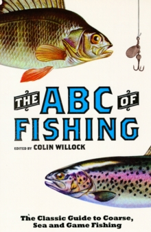 The ABC of Fishing : The Classic Guide to Coarse, Sea and Game Fishing, Paperback Book