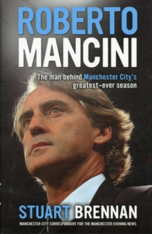 Roberto Mancini : The Man Behind Manchester City's Greatest-ever Season, Hardback Book