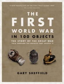 The First World War in 100 Objects, Hardback Book